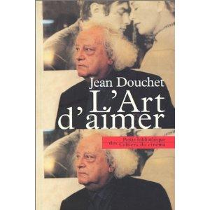 """""""L'art d'aimer"""" de Jean Douchet, Petite bibliothèque des Cahiers du cinéma, 2003"""
