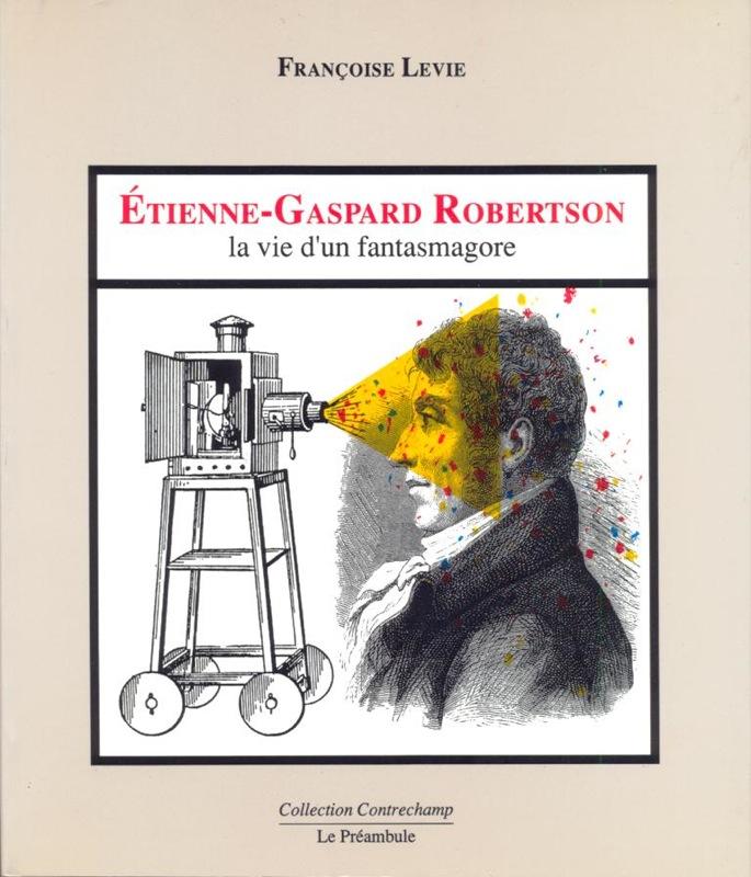 Etienne-Gaspard Robertson, la vie d'un fantasmagore, Françoise Levie, Le préambule, 1990