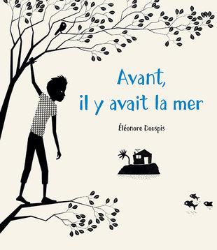 Avant il y avait la mer, Eléonore Douspis, Albin Michel Jeunesse, 2016